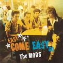 EASY COME EASY GO/THE MODS