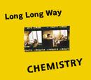 Long Long Way/CHEMISTRY