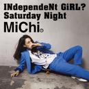 INdependeNt GiRL?/Saturday Night/MiChi