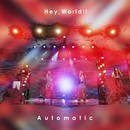 Automatic/Hey, World!!