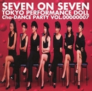 SEVEN ON SEVEN ~Cha-DANCE Party Vol.7/東京パフォーマンスドール  (1990~1994)