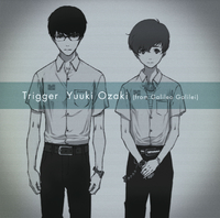 Trigger/Yuuki Ozaki(from Galileo Galilei)