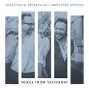 Songs From Yesterday/Mieczyslaw Szczesniak & Krzysztof Herdzin
