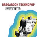 Bregarock Technopop/Gleison Túlio