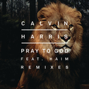 Pray to God (Remixes) feat.HAIM/Calvin Harris