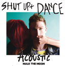 Shut Up And Dance (Acoustic)/WALK THE MOON
