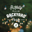 Backyard Party/R. Kelly