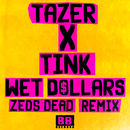 Wet Dollars (Zeds Dead Remix)/Tazer x Tink