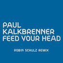 Feed Your Head (Robin Schulz Remix)/Paul Kalkbrenner