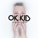 Gute Menschen/OK KID