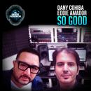 So Good/Dany Cohiba & Eddie Amador
