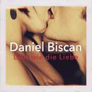 Laut wie die Liebe (Single Version)/Daniel Biscan