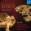 On the Trail of Marco Polo/Lautten Compagney