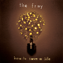 How To Save A Life/The Fray