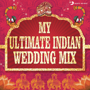 My Ultimate Indian Wedding Mix (by Aishwarya Tripathi)/Aishwarya Tripathi