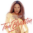 Breathe Again: The Best Of Toni Braxton/Toni Braxton