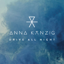 Drive All Night/Anna Känzig