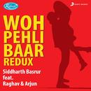 Woh Pehli Baar (Redux)/Siddharth Basrur, Raghav & Arjun