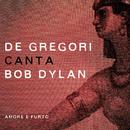 De Gregori canta Bob Dylan - Amore e furto/Francesco De Gregori