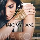 Take My Hand/Mia Rose