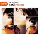 Playlist: The Very Best Of Toni Braxton/Toni Braxton