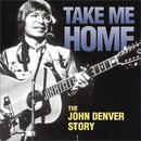 Take Me Home - The John Denver Story/John Denver
