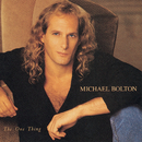 The One Thing/Michael Bolton