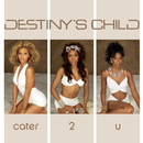 Cater 2 U/DESTINY'S CHILD
