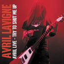Avril Live: Try To Shut Me Up/Avril Lavigne