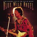 Blue Wild Angel: Jimi Hendrix At The Isle Of Wight/Jimi Hendrix