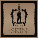 Skin (Main Version)/R. Kelly