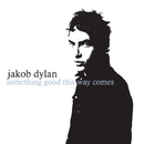 Something Good This Way Comes/Jakob Dylan