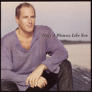 Only A Woman Like You/Michael Bolton