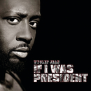 If I Was President/WYCLEF JEAN