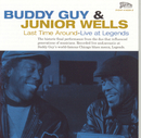 Last Time Around--Live at Legends/Buddy Guy & Junior Wells
