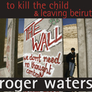 To Kill The Child / Leaving Beirut/Roger Waters