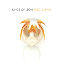 Razz (Dub Mix)/Kings Of Leon