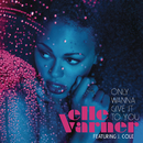 Only Wanna Give It To You feat.J. Cole/Elle Varner