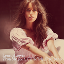 Trouble feat.Childish Gambino/Leona Lewis