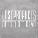 Better Off Dead/Lostprophets