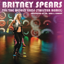 Till the World Ends (Twister Remix)/Britney Spears