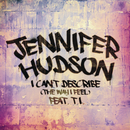I Can't Describe (The Way I Feel) feat.T.I./Jennifer Hudson