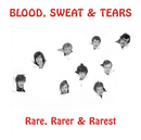 Rare, Rarer & Rarest/Blood, Sweat & Tears