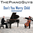 Don't You Worry Child (Instrumental)/The Piano Guys
