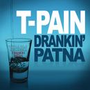 Drankin' Patna/T-PAIN