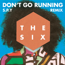 (Don't Go) Running (S.P.Y Remix)/The Six