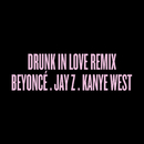 Drunk in Love Remix feat.Jay-Z,Kanye West/Beyoncé