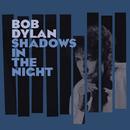 Shadows in the Night/Bob Dylan