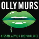 Kiss Me (Aevion Tropical Mix)/Olly Murs