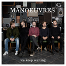 And We Keep Waiting/Manoeuvres